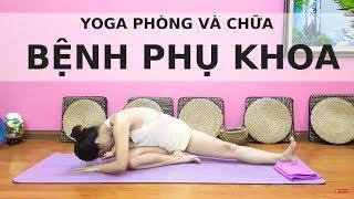 Yoga Phòng Và Chữa Bệnh Phụ Khoa  Nguyễn Hiếu Yoga