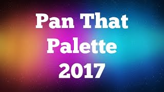 PAN THAT PALETTE 2017 Intro!