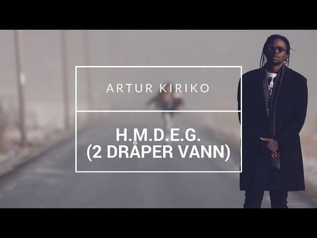 Artur Kiriko – H.M.D.E.G. (2 Dråper Vann)