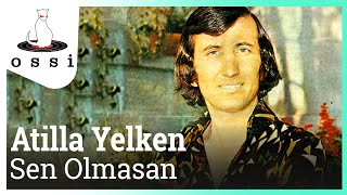 Atilla Yelken / Sen Olmasan
