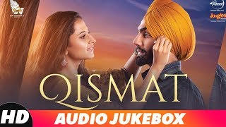 Qismat | Audio Jukebox | Ammy Virk | Sargun Mehta | Gurnam Bhullar | Latest Punjabi Songs 2018