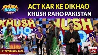 Act Kar Ke Dikhao Game In Khush Raho Pakistan | 13th February 2020