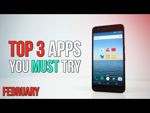 Top 3 Apps You Must Try -  February 2017