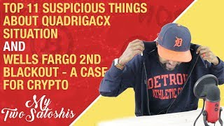 Top 11 Suspicious Things About QuadrigaCX & Wells Fargo 2nd Blackout In A Week!