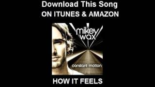 Mikey Wax - How It Feels (NOW ON ITUNES!)