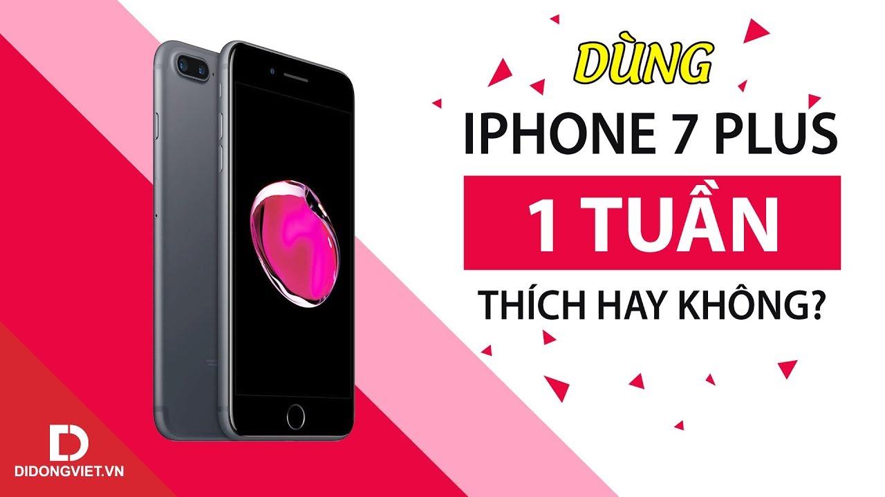 iPhone 7 Plus, sau 1 tuần trải nghiệm, đáng mua với tầm giá 10 triệu