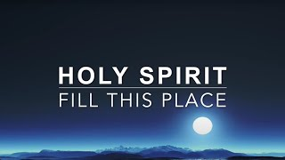 Holy Spirit Come and Fill This Place - Deep Prayer Music | Spontaneous Worship | Meditation Music