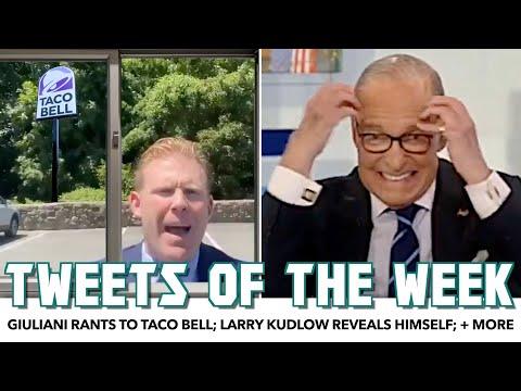 Tweets Of The Week   Giuliani Rants To Taco Bell; Larry Kudlow Reveals Himself; + More