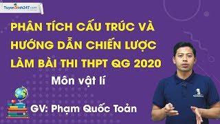 Phân tích cấu trúc và hướng dẫn chiến lược làm bài thi THPTQG 2020 môn Vật Lí – Thầy Phạm Quốc Toản