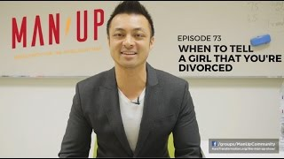 When To Tell Her You're Divorced - The Man Up Show, Ep. 73