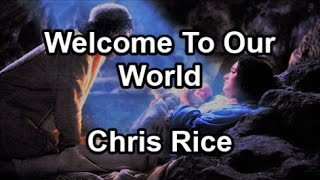 Welcome To Our World - Chris Rice (Lyrics)