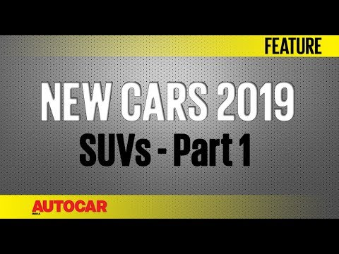 New Cars for 2019 | SUVs - Part 1 | Autocar India