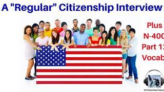 "A ""Regular"" Citizenship Interview (plus N-400 Part 12 Vocabulary Questions)"