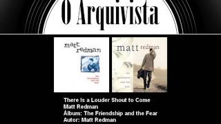 There Is a Louder Shout to Come - Matt Redman