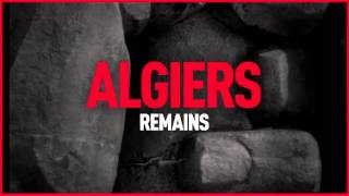 Algiers - Remains