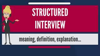 What is STRUCTURED INTERVIEW? What does STRUCTURED INTERVIEW mean? STRUCTURED INTERVIEW meaning