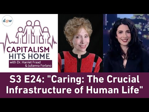 Capitalism Hits Home: Caring: The Crucial Infrastructure of Human Life