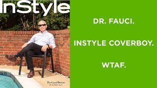 Dr. Fauci. InStyle Magazine Coverboy. And I Just Need To Rant Because What The Actually Heck.