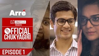Official Chukyagiri | Episode 1 | Spandan's First Day At Work | An Arre Original Web Series