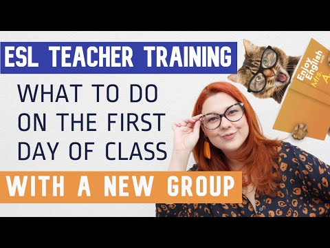 ESL TEACHER TRAINING: WHAT TO DO ON THE FIRST DAY OF CLASS WITH A NEW GROUP   Mrs. A