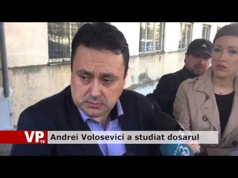 Andrei Volosevici a studiat dosarul
