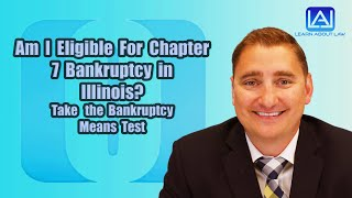 Am I Eligible For Chapter 7 Bankruptcy in Illinois? Take the Bankruptcy Means Test | Learn About Law