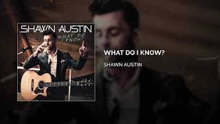 Shawn Austin What Do I Know