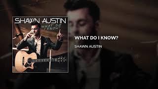 Shawn Austin What Do I Know