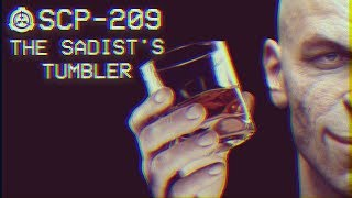 SCP-209 - The Sadist's Tumbler : Object Class - Euclid : Mind-affecting SCP