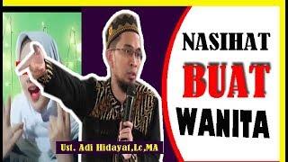 NASIHAT UNTUK PARA WANITA | Ustad Adi Hidayat,Lc,MA.