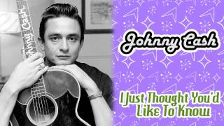Johnny Cash - I Just Thought You'd Like To Know
