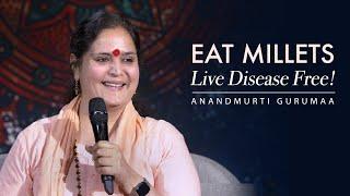 Eat Millets. Live Disease Free! | Anandmurti Gurumaa (with English Subtitles)