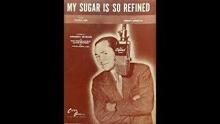 My Sugar Is So Refined ~ Johnny Mercer (1946)