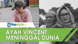Kabar Duka, Ayah Vincent Rompies Meninggai Dunia, Sebelumnya Dikabarkan Sempat Sakit