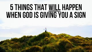5 Things You WILL See When God Is Really Sending You a Sign