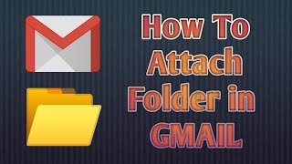 How To Attach Folder In Gmail