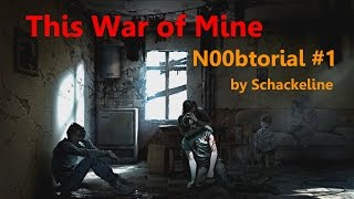 This War Of Mine - Beginners Guide #1 (early build order /tipps) [English]