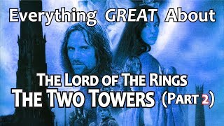 Everything GREAT About The Lord of The Rings: The Two Towers! (Part 2)