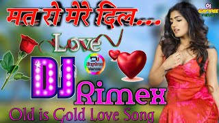 Mat Ro Mere Dil_ !! Old is Gold Love song ♡ Mix by  DJ Gaytree varma Atrauli