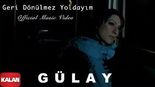 Gülay - Geri Dönülmez Yoldayım [ Adı Yok © 2004 Kalan Müzik ]
