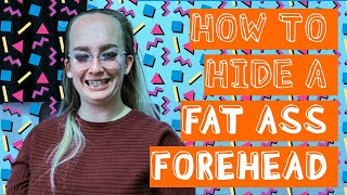 how to hide a FAT A$$ forehead