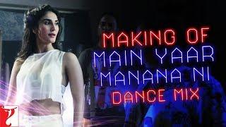 Making Of The Song - Main Yaar Manana Ni | Dance Mix