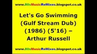 Let's Go Swimming (Gulf Stream Dub) - Arthur Russell | 80s Club Music | 80s Dance Music | 80s Club