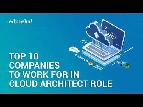 , title : 'Top 10 Companies To Work For In Cloud Architect Role | Why Cloud Computing | Edureka
