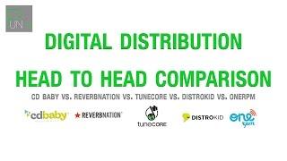 CD BABY VS. TUNECORE VS. REVERBNATION VS. DISTROKID VS. ONERPM: DIGITAL DISTRIBUTION