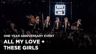 Why Don't We • Anniversary Event (All My Love and These Girls)