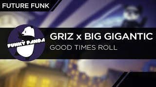 FutureFUNK || GRiZ x Big Gigantic - Good Times Roll
