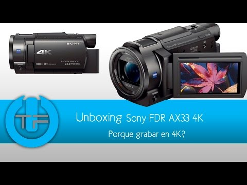 Sony FDR AX33 4K Unboxing-  Por que grabar en 4K?