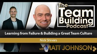 Learning from Failure & Building a Great Team Culture w/Nick Shivers
