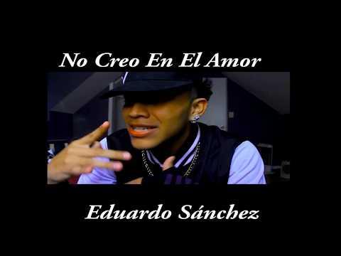 No Creo En El Amor Freestyle Eduardo Sanchez